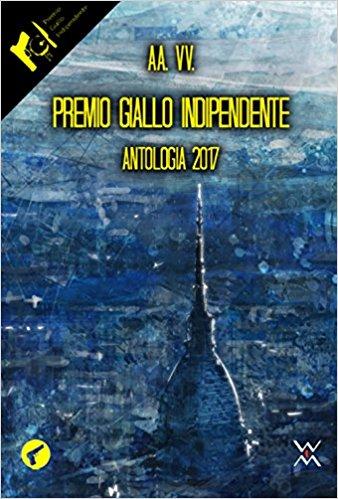 Premio Giallo Indipendente. Antologia 2017