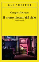 Il morto piovuto dal cielo: e altri racconti (Le inchieste di Maigret: racconti)