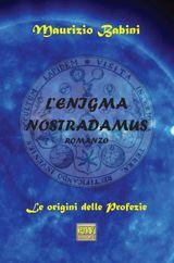 L'enigma Nostradamus. Le origini delle profezie